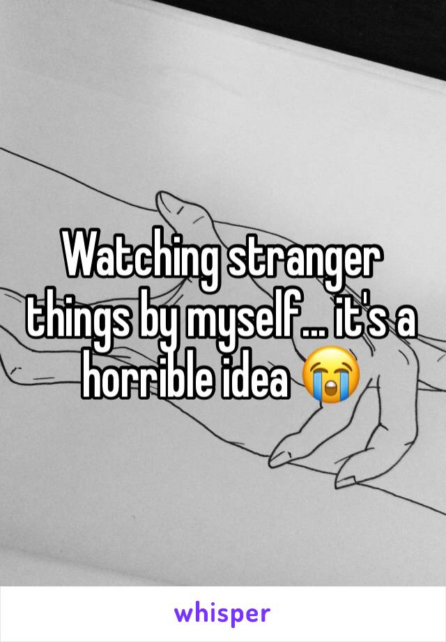 Watching stranger things by myself... it's a horrible idea 😭