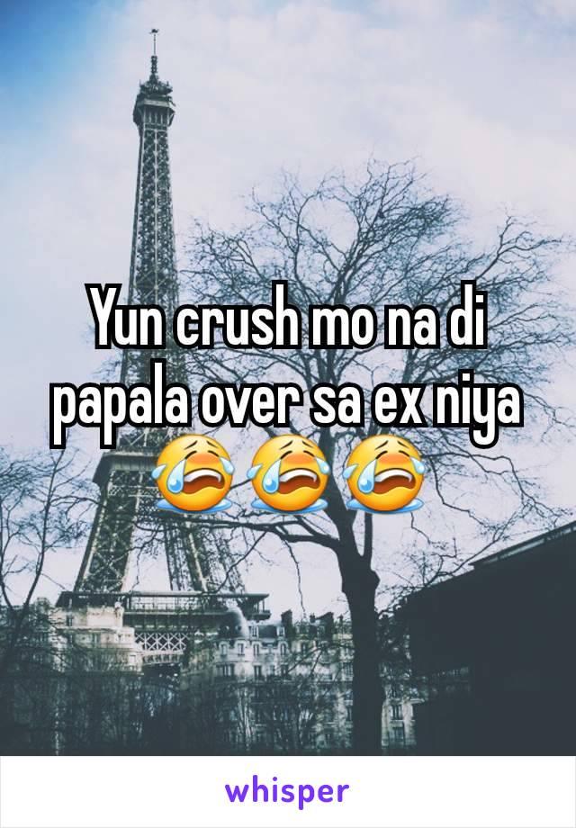 Yun crush mo na di papala over sa ex niya 😭😭😭