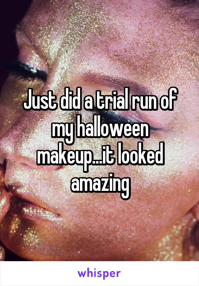 Just did a trial run of my halloween makeup...it looked amazing