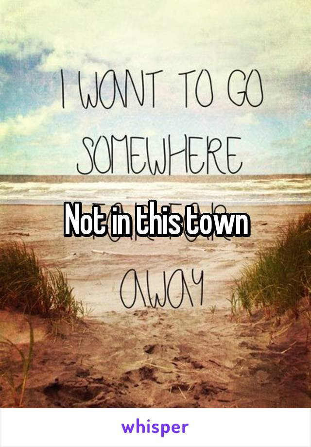Not in this town