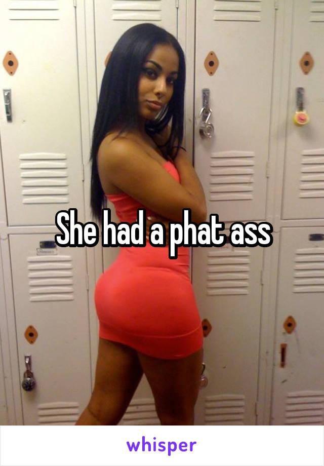 She Got A Phat Ass