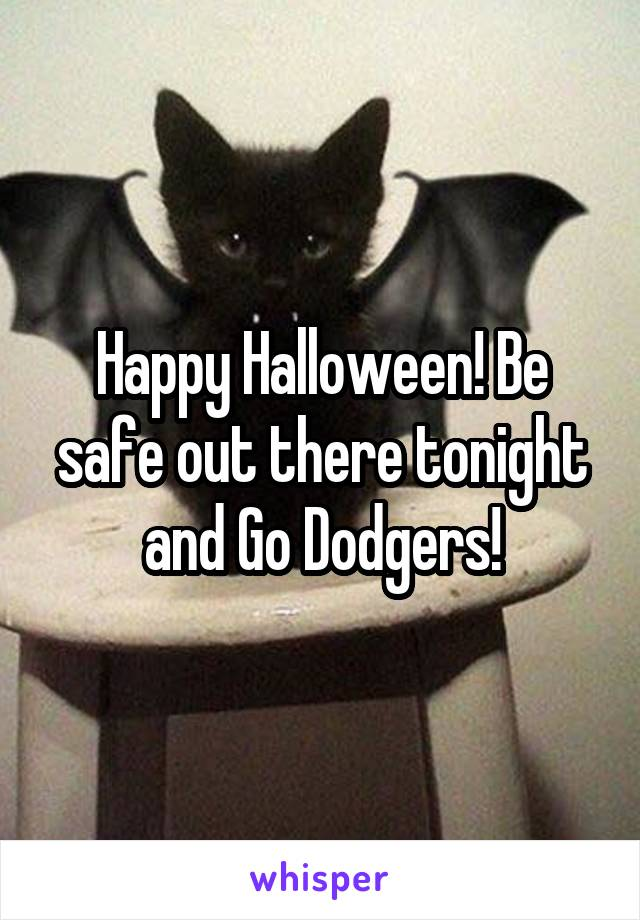 Happy Halloween! Be safe out there tonight and Go Dodgers!