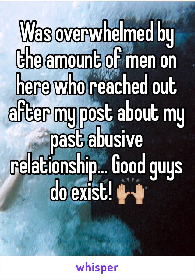 Was overwhelmed by the amount of men on here who reached out after my post about my past abusive relationship... Good guys do exist! 🙌🏼
