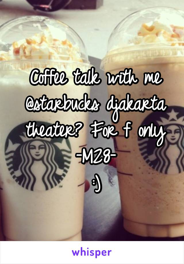 Coffee talk with me @starbucks djakarta theater? For f only -M28- :)
