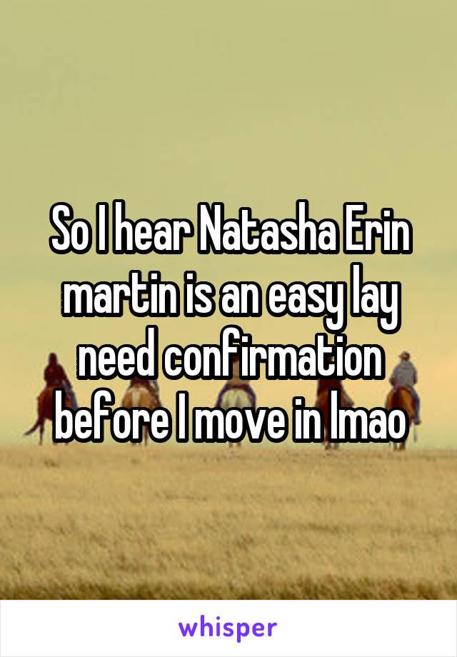 So I hear Natasha Erin martin is an easy lay need confirmation before I move in lmao
