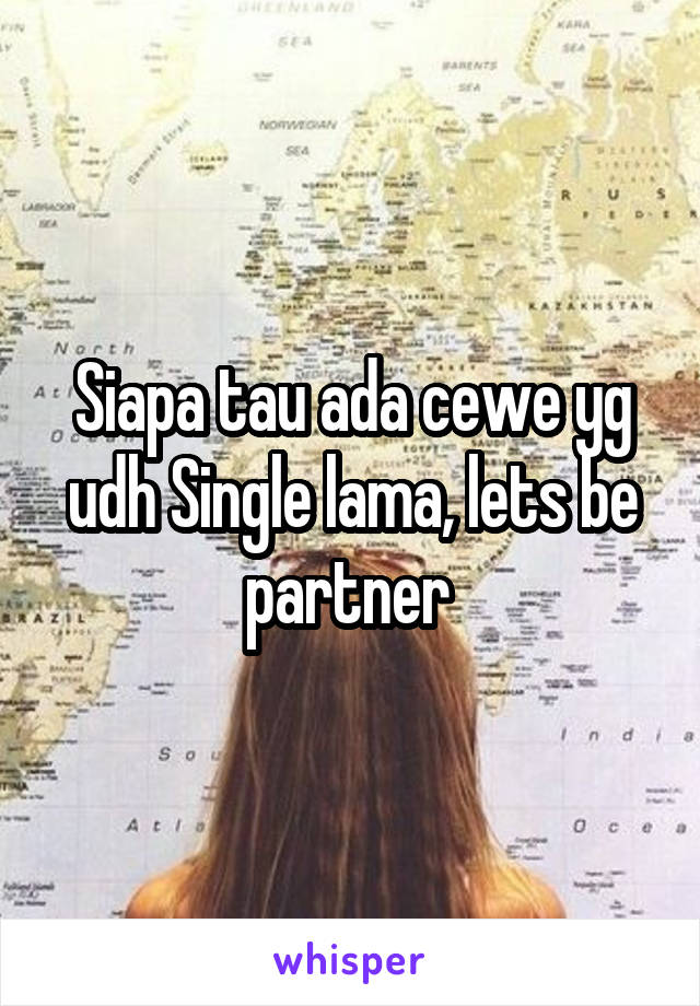 Siapa tau ada cewe yg udh Single lama, lets be partner