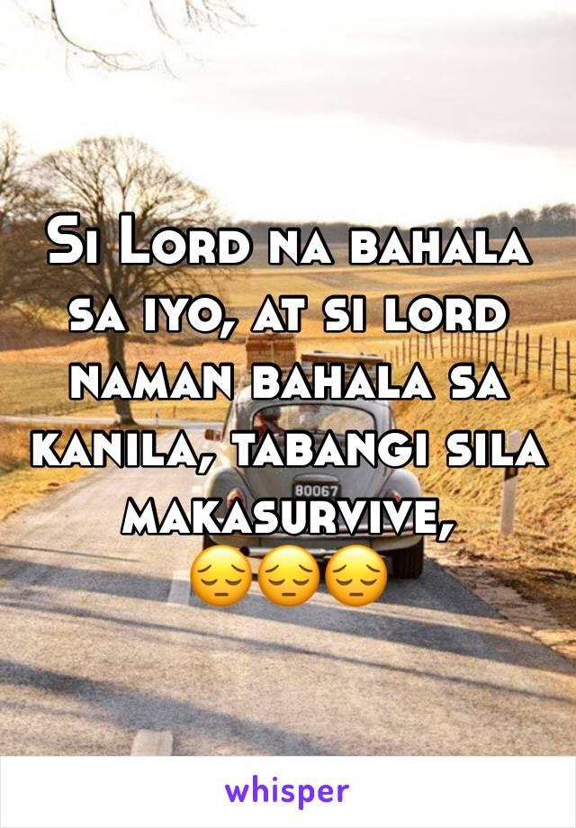 Si Lord na bahala sa iyo, at si lord naman bahala sa kanila, tabangi sila makasurvive, 😔😔😔