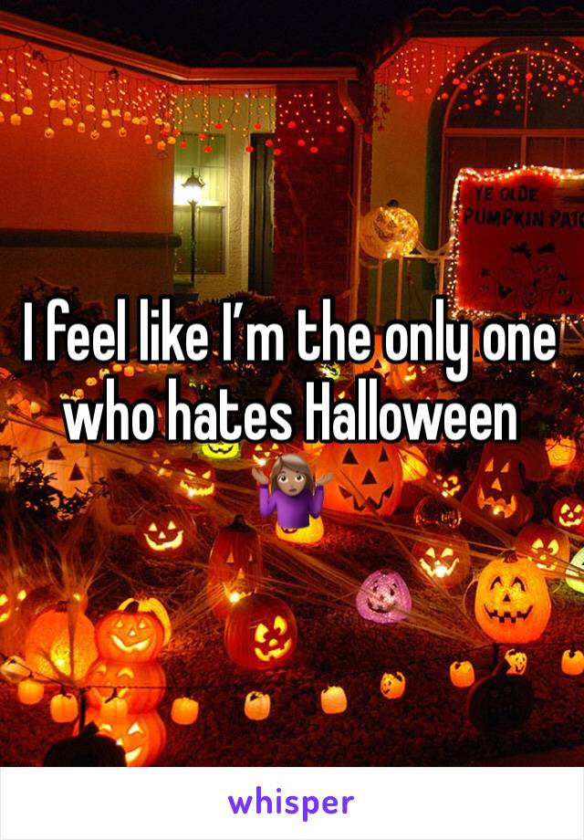 I feel like I'm the only one who hates Halloween 🤷🏽‍♀️