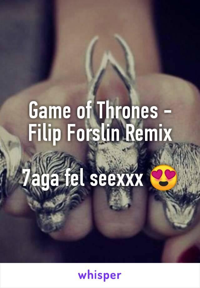 Game of Thrones - Filip Forslin Remix  7aga fel seexxx 😍