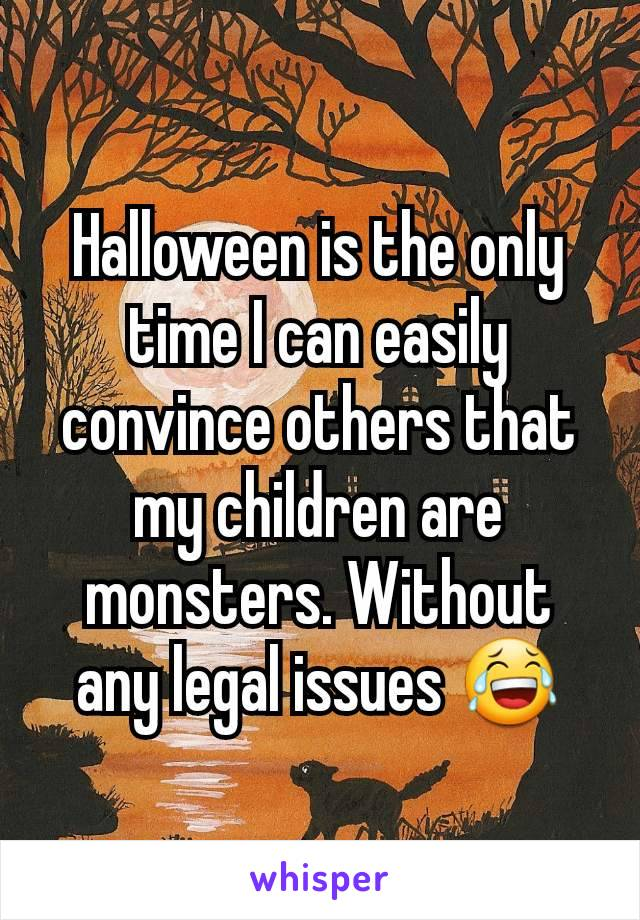 Halloween is the only time I can easily convince others that my children are monsters. Without any legal issues 😂
