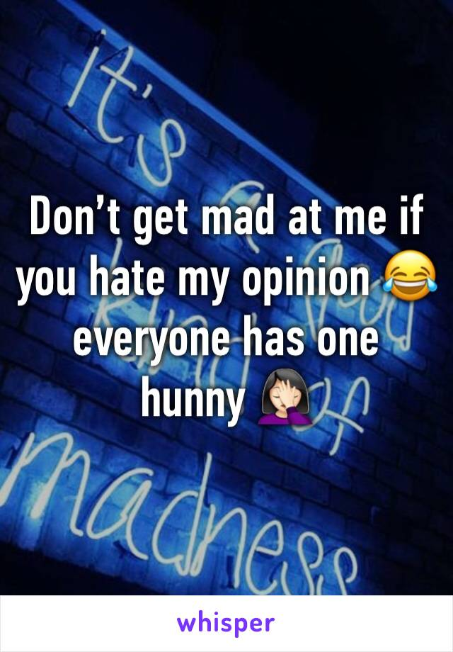 Don't get mad at me if you hate my opinion 😂 everyone has one hunny 🤦🏻♀️