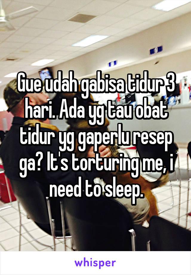 Gue udah gabisa tidur 3 hari. Ada yg tau obat tidur yg gaperlu resep ga? It's torturing me, i need to sleep.