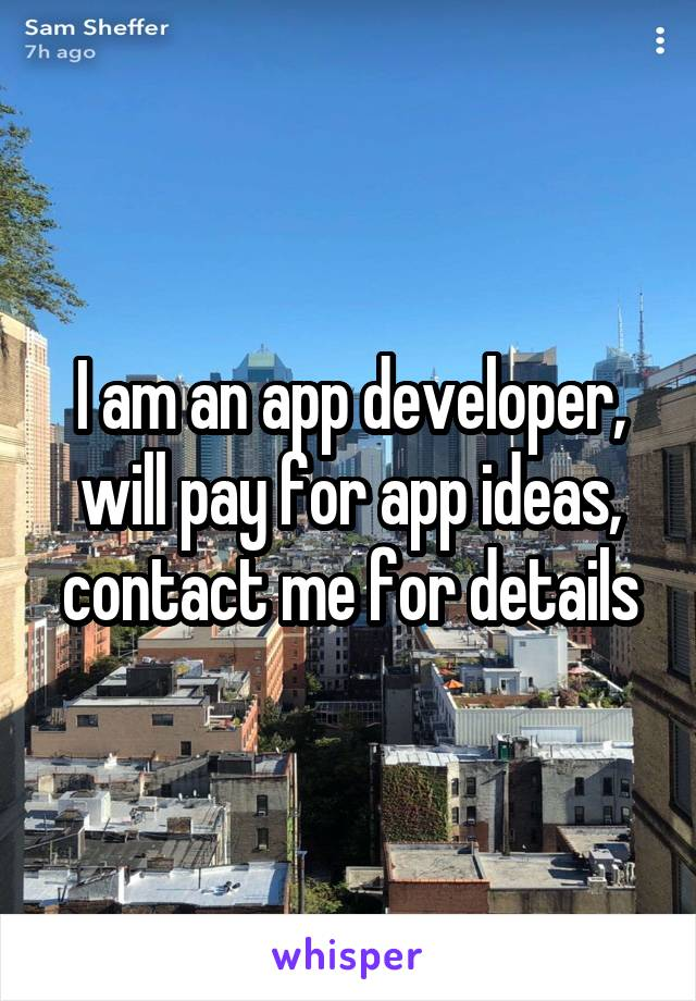 I am an app developer, will pay for app ideas, contact me for details