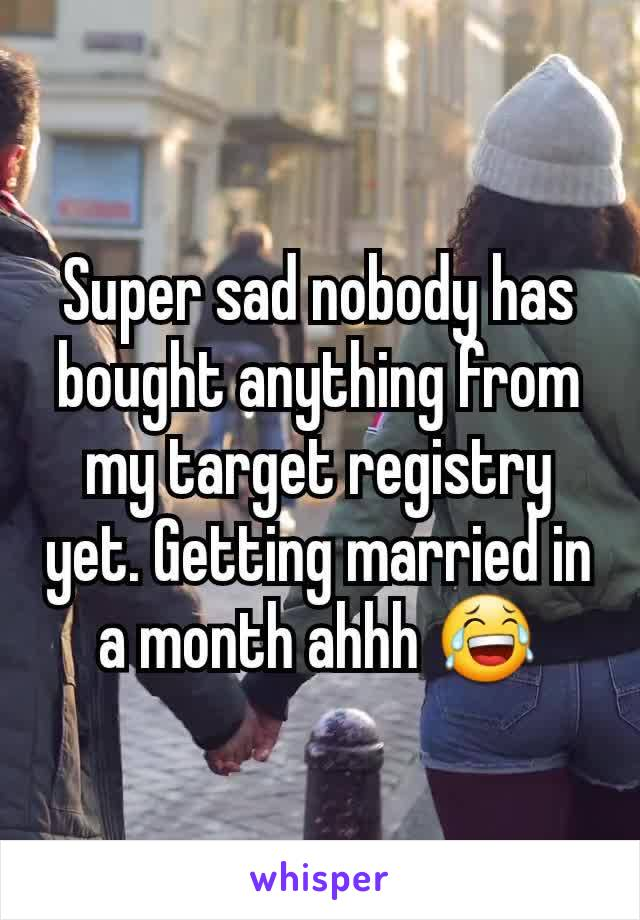 Super sad nobody has bought anything from my target registry yet. Getting married in a month ahhh 😂