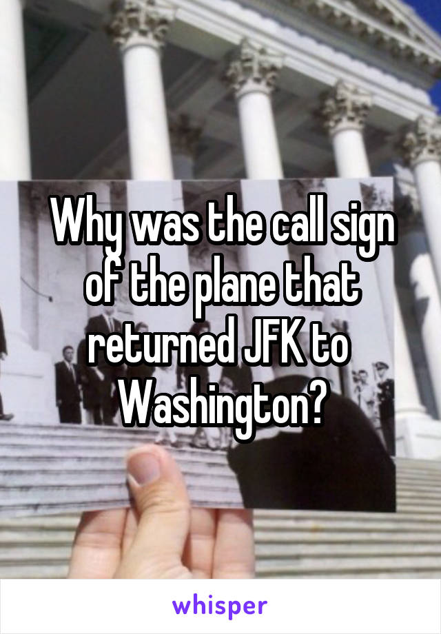 Why was the call sign of the plane that returned JFK to  Washington?