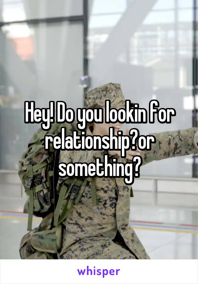 Hey! Do you lookin for relationship?or something?