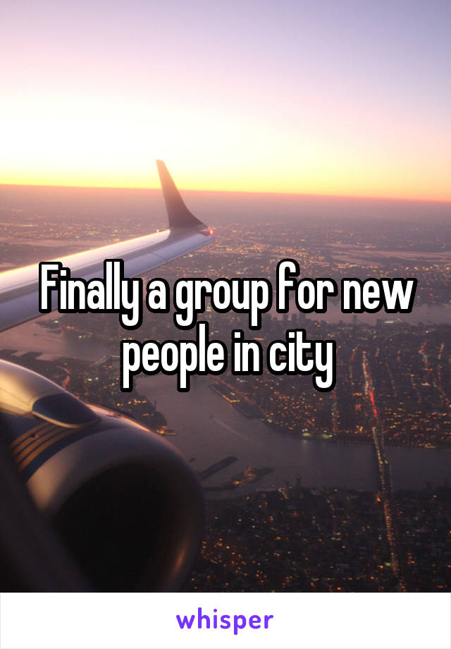 Finally a group for new people in city