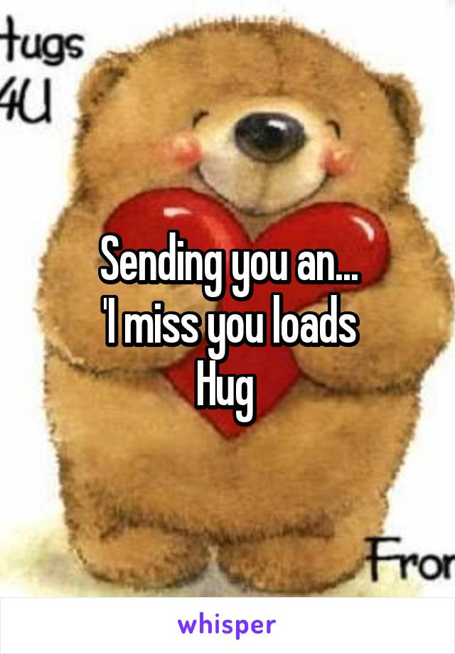 Sending you an... 'I miss you loads Hug