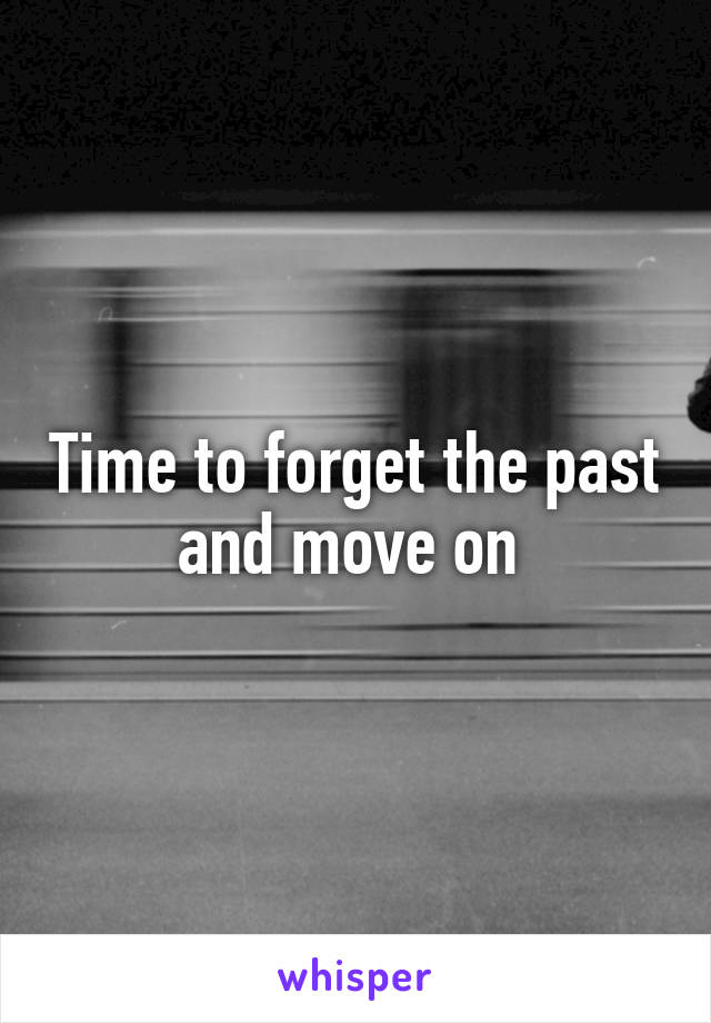 Time to forget the past and move on