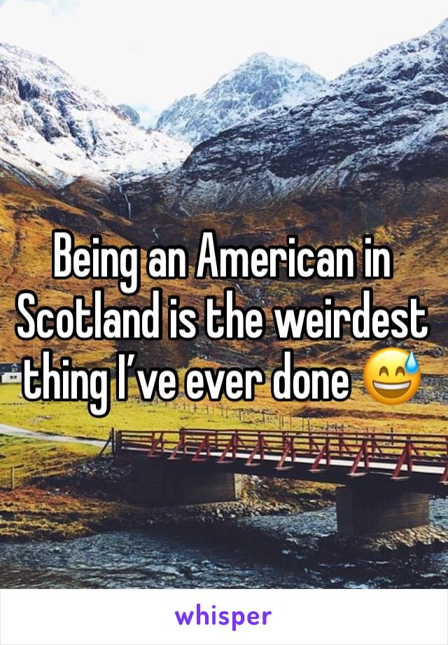Being an American in Scotland is the weirdest thing I've ever done 😅