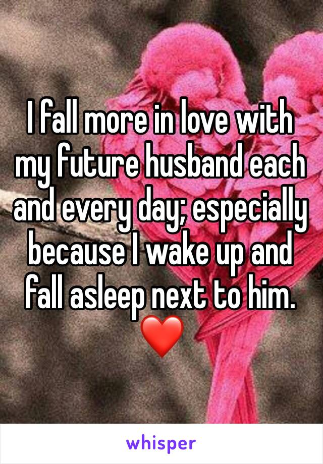 I fall more in love with my future husband each and every day; especially because I wake up and fall asleep next to him. ❤️