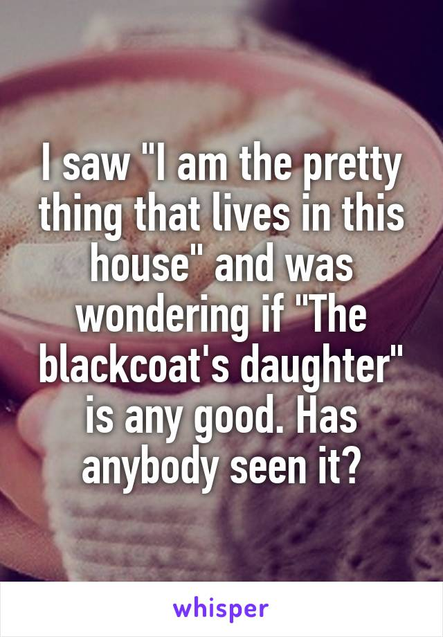 """I saw """"I am the pretty thing that lives in this house"""" and was wondering if """"The blackcoat's daughter"""" is any good. Has anybody seen it?"""