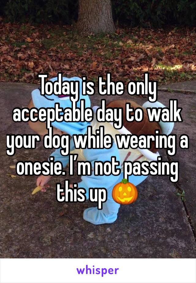 Today is the only acceptable day to walk your dog while wearing a onesie. I'm not passing this up 🎃