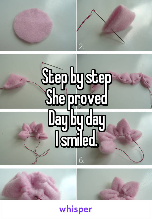 Step by step She proved Day by day I smiled.