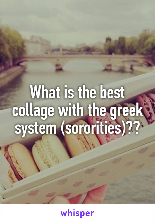 What is the best collage with the greek system (sororities)??