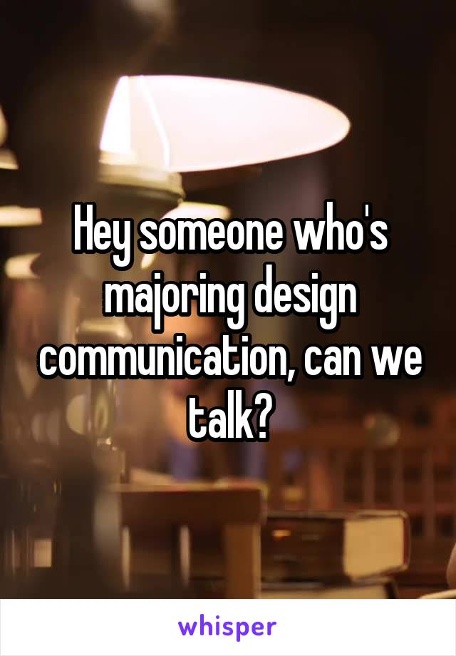 Hey someone who's majoring design communication, can we talk?