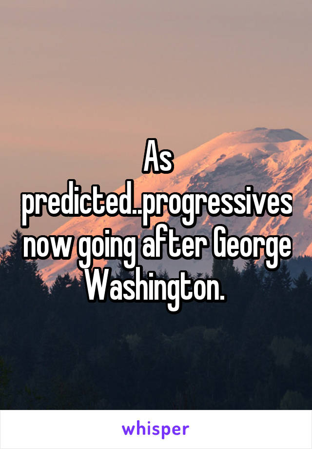 As predicted..progressives now going after George Washington.