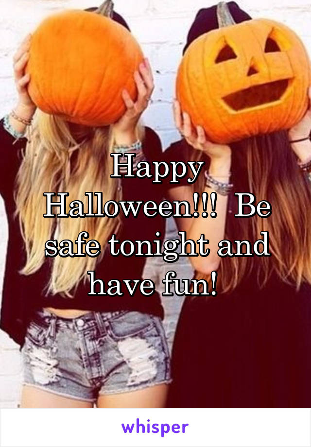 Happy Halloween!!!  Be safe tonight and have fun!