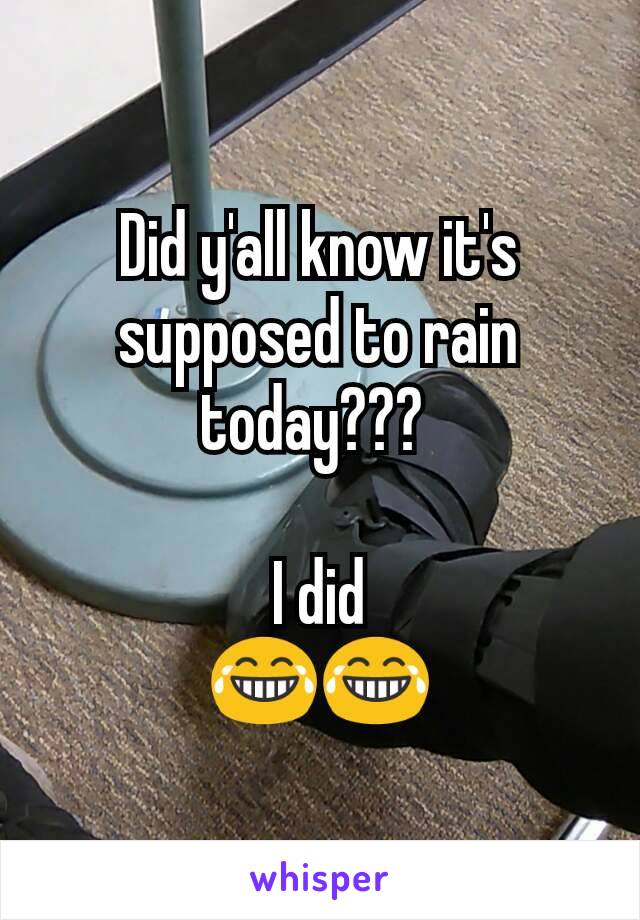 Did y'all know it's supposed to rain today???   I did 😂😂