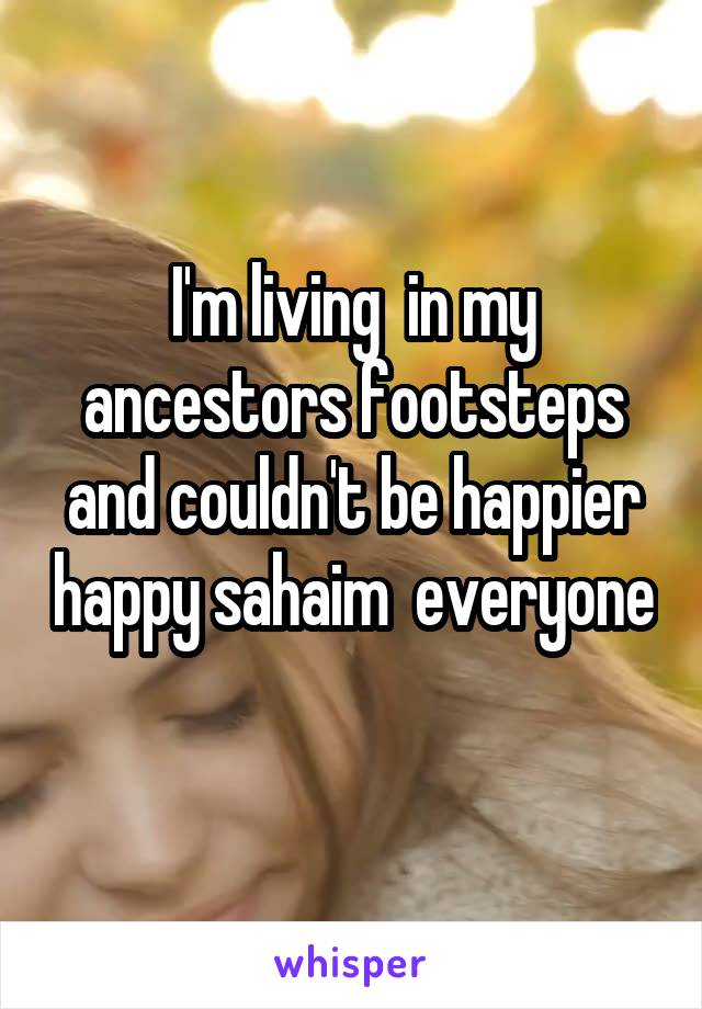 I'm living  in my ancestors footsteps and couldn't be happier happy sahaim  everyone