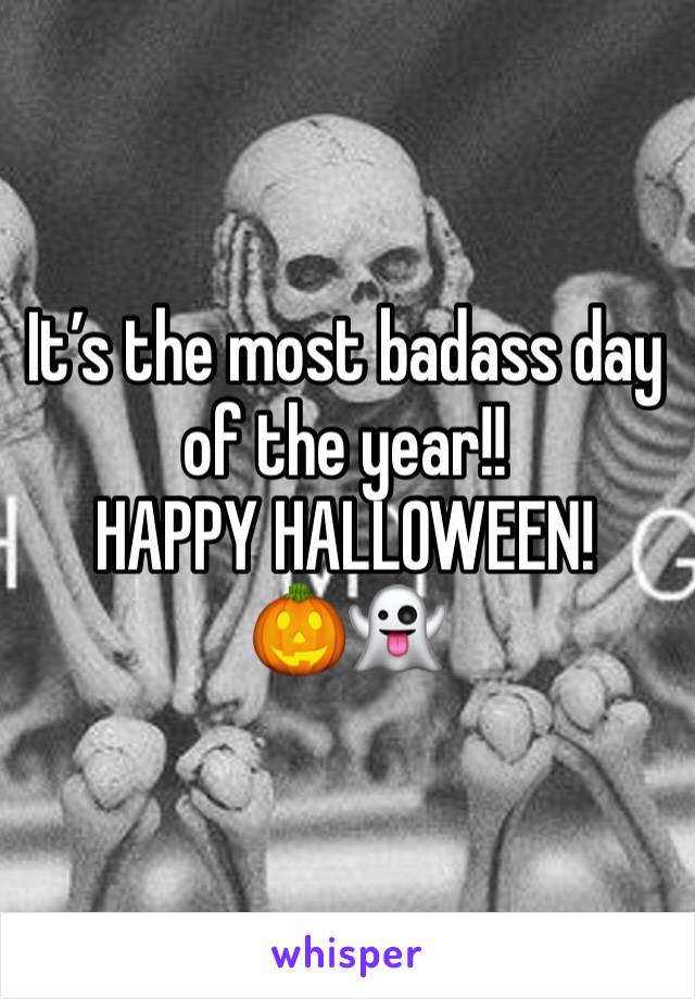 It's the most badass day of the year!!  HAPPY HALLOWEEN!  🎃👻