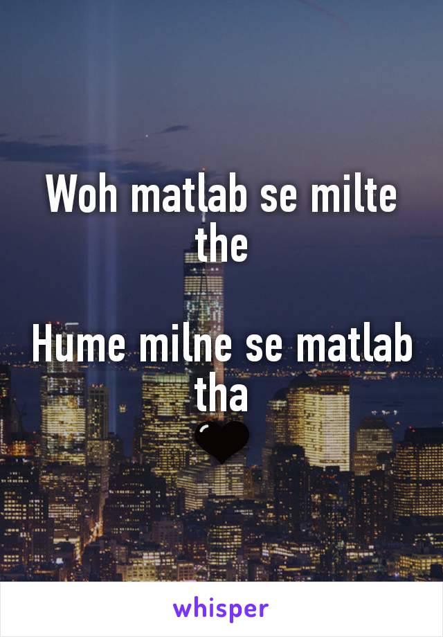 Woh matlab se milte the  Hume milne se matlab tha 🖤