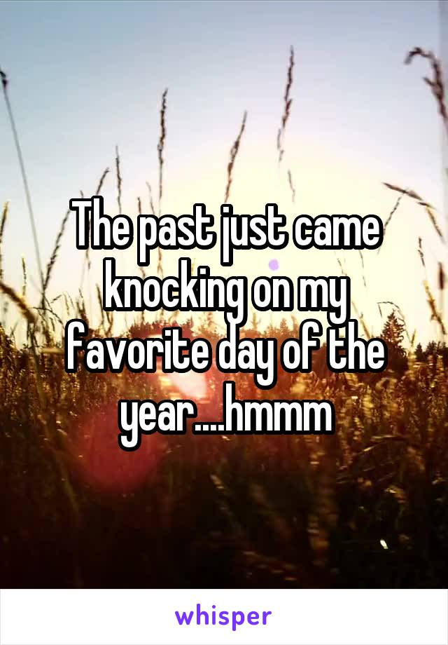 The past just came knocking on my favorite day of the year....hmmm
