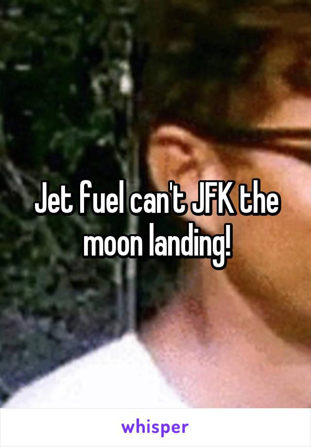 Jet fuel can't JFK the moon landing!