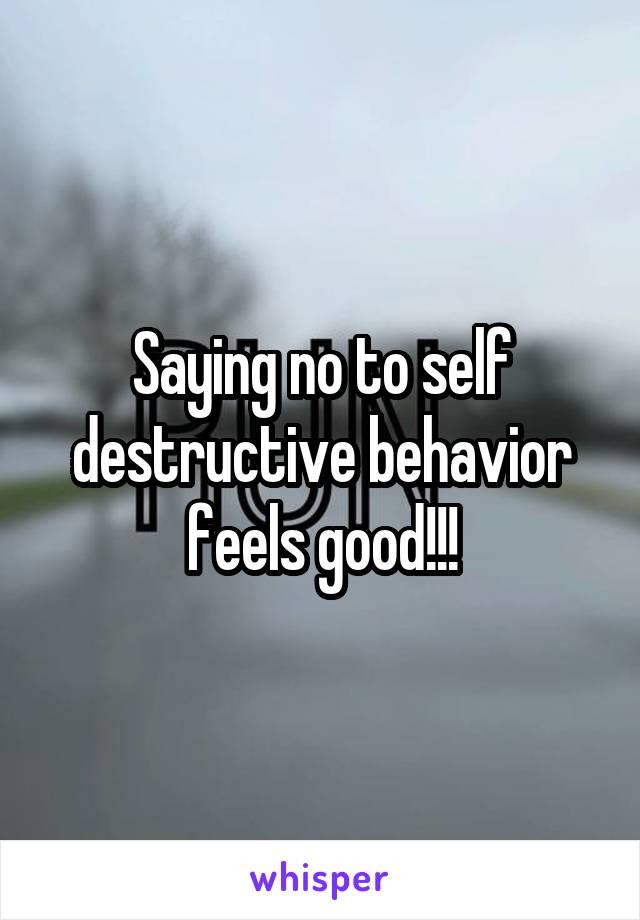Saying no to self destructive behavior feels good!!!