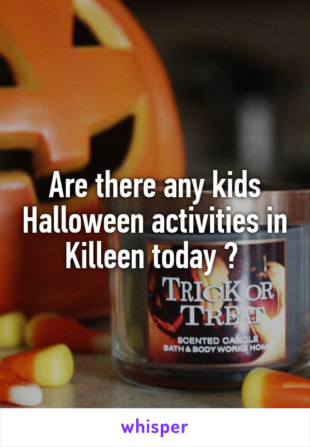 Are there any kids Halloween activities in Killeen today ?