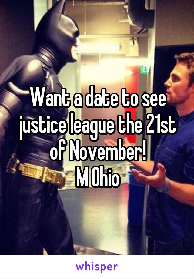 Want a date to see justice league the 21st of November! M Ohio