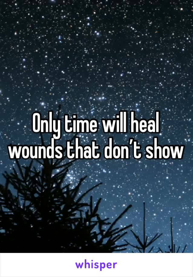 Only time will heal wounds that don't show