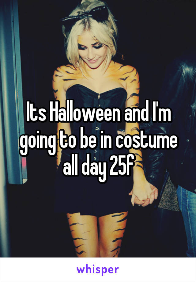 Its Halloween and I'm going to be in costume all day 25f