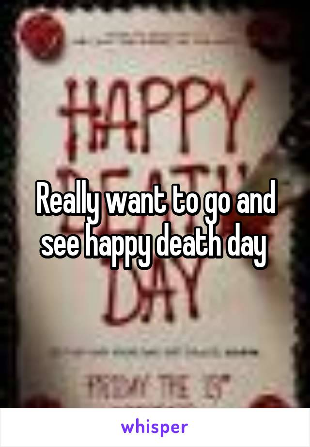 Really want to go and see happy death day
