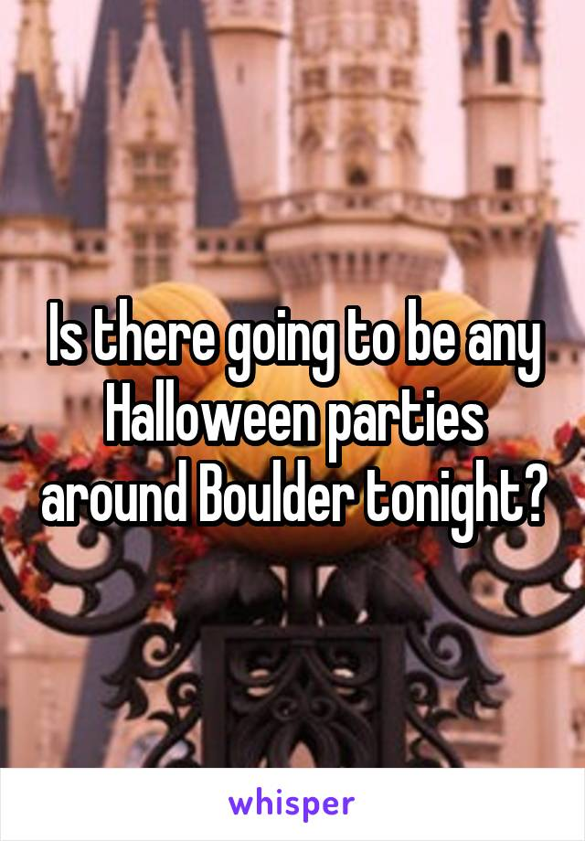 Is there going to be any Halloween parties around Boulder tonight?