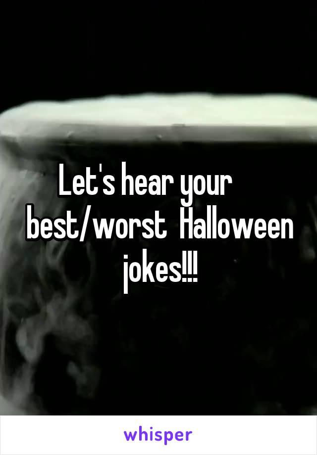Let's hear your      best/worst  Halloween jokes!!!