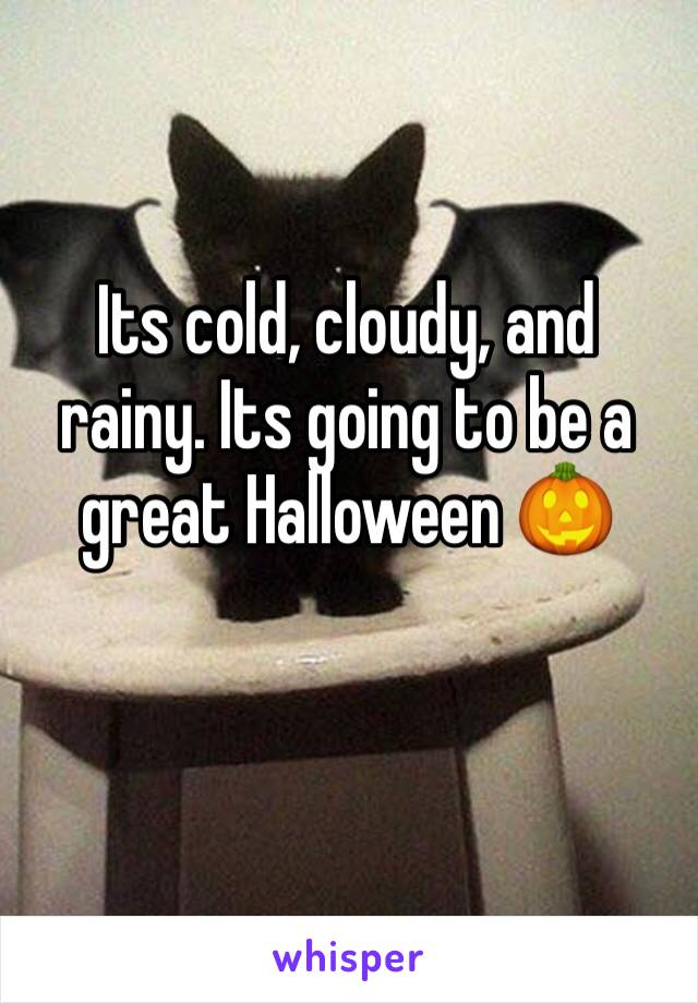 Its cold, cloudy, and rainy. Its going to be a great Halloween 🎃