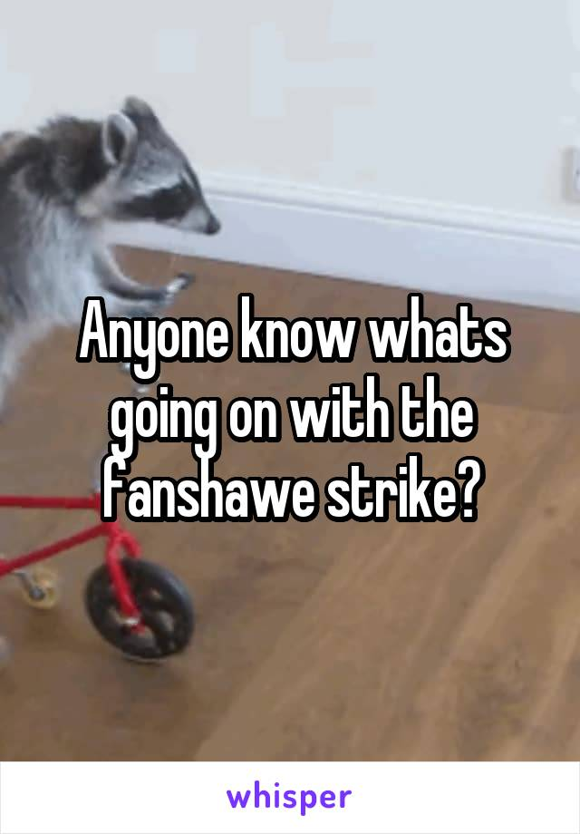 Anyone know whats going on with the fanshawe strike?