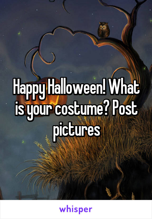 Happy Halloween! What is your costume? Post pictures