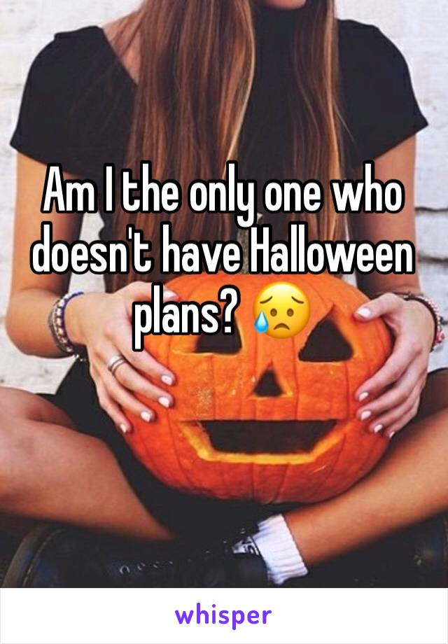Am I the only one who doesn't have Halloween plans? 😥